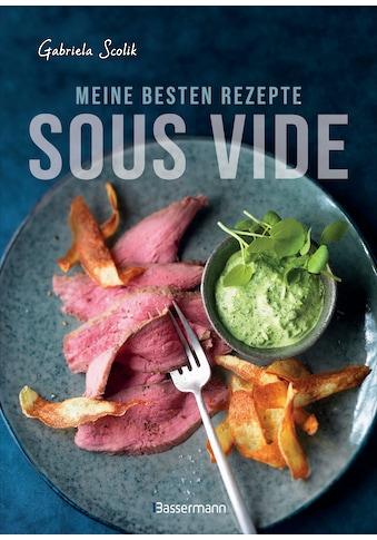 Buch »Sous Vide - Die besten Rezepte für zartes Fleisch, saftigen Fisch und... kaufen