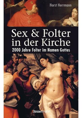 Buch »Sex und Folter in der Kirche. Wie die Stigmatisierung der Sexualität zu... kaufen
