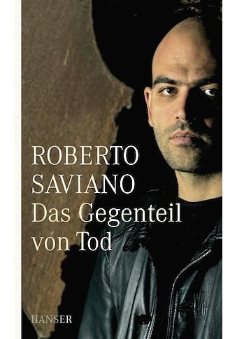 Buch »Das Gegenteil von Tod / Roberto Saviano, Friederike Hausmann, Rita Seuß« kaufen