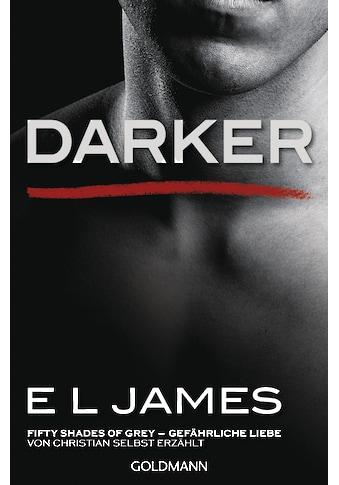 Buch »Darker - Fifty Shades of Grey. Gefährliche Liebe von Christian selbst erzählt /... kaufen