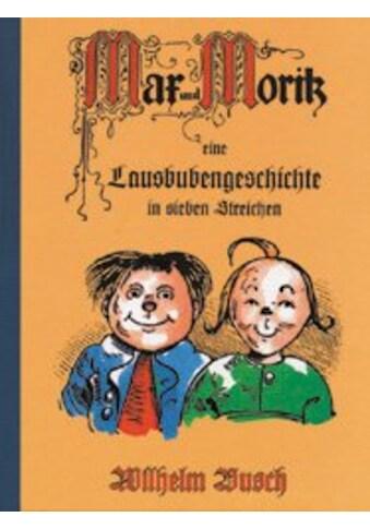 Buch »Max und Moritz / Wilhelm Busch, gondolino Kinder- und Abenteuerklassiker« kaufen