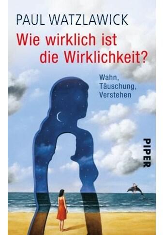 Buch »Wie wirklich ist die Wirklichkeit? / Paul Watzlawick« kaufen