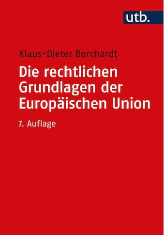Buch »Die rechtlichen Grundlagen der Europäischen Union / Klaus-Dieter Borchardt« kaufen