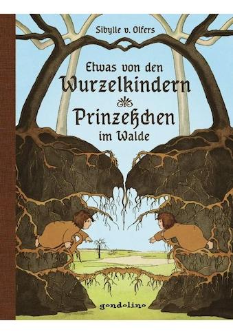Buch »Etwas von den Wurzelkindern/ Prinzeßchen im Walde / Sibylle v. Olfers, gondolino Kinder- und Abenteuerklassiker« kaufen