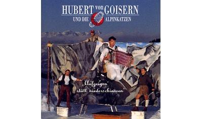 Musik-CD »AUFGEIG'N STATT NIEDERSCHIASS' / GOISERN,HUBERT VON« kaufen