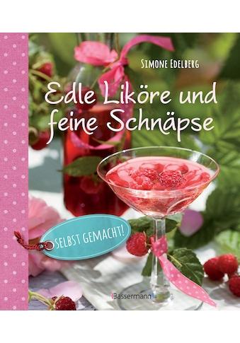Buch »Edle Liköre & feine Schnäpse selbst gemacht! / Simone Edelberg« kaufen