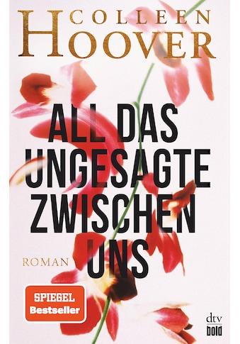 Buch »All das Ungesagte zwischen uns / Colleen Hoover, Katarina Ganslandt« kaufen