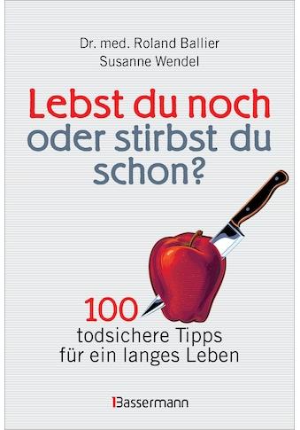 Buch »Lebst du noch oder stirbst du schon? / Roland Ballier, Susanne Wendel« kaufen