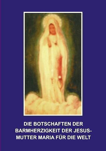 Buch »Die Botschaften der Barmherzigkeit der Jesusmutter Maria für die Welt / Florian... kaufen