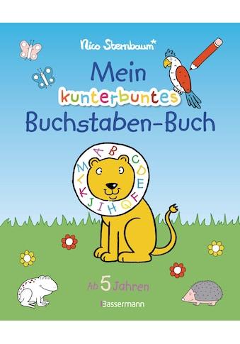 Buch »Mein kunterbuntes Buchstaben-Buch. Spielerisch die Buchstaben von A bis Z lernen / Nico Sternbaum« kaufen
